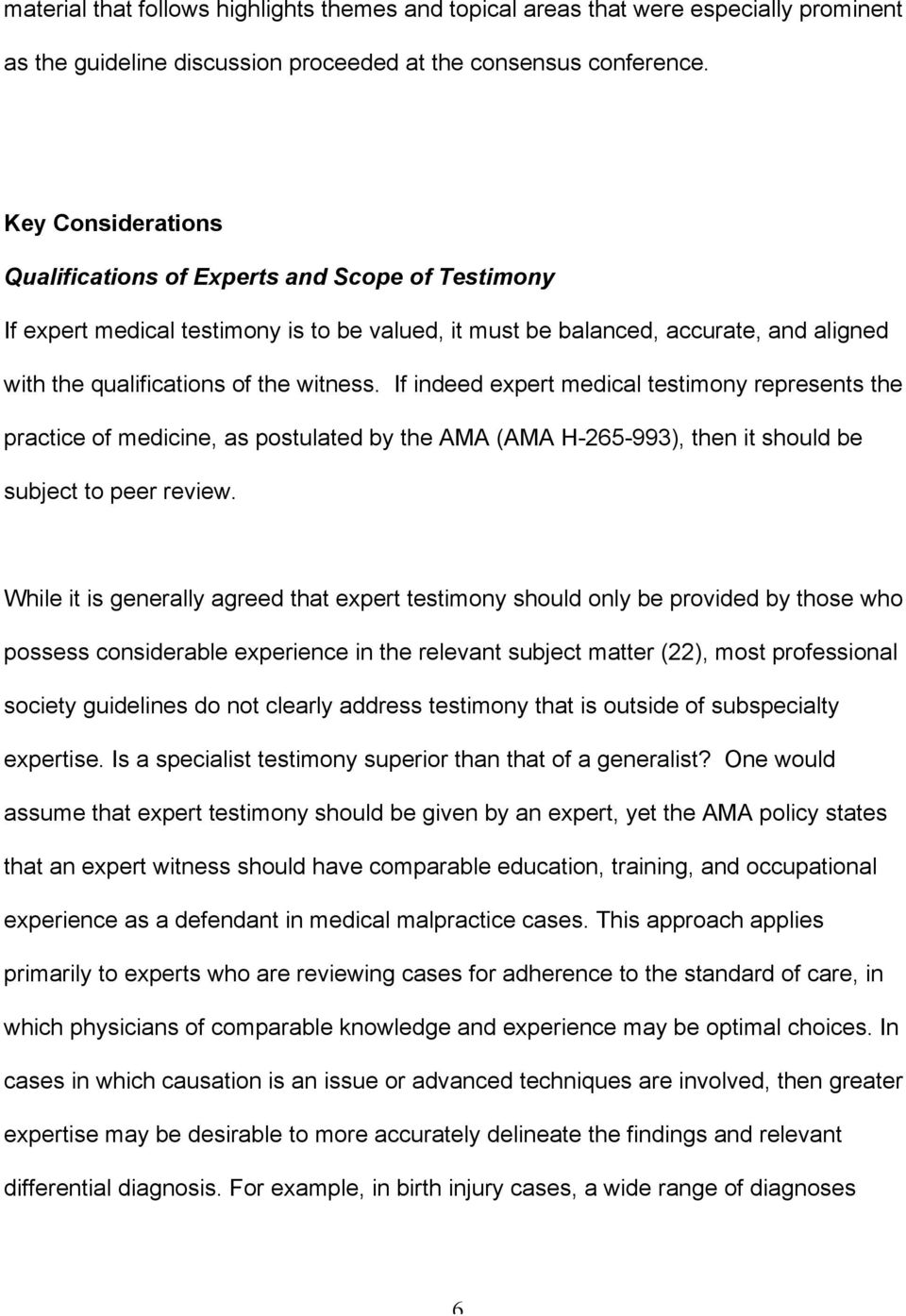 If indeed expert medical testimony represents the practice of medicine, as postulated by the AMA (AMA H-265-993), then it should be subject to peer review.