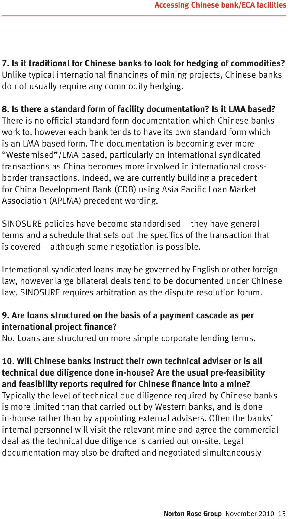 There is no official standard form documentation which Chinese banks work to, however each bank tends to have its own standard form which is an LMA based form.