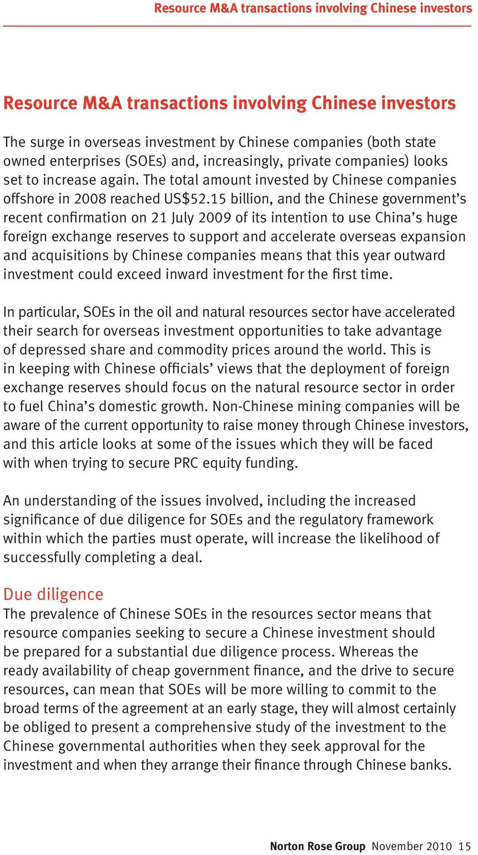 15 billion, and the Chinese government s recent confirmation on 21 July 2009 of its intention to use China s huge foreign exchange reserves to support and accelerate overseas expansion and