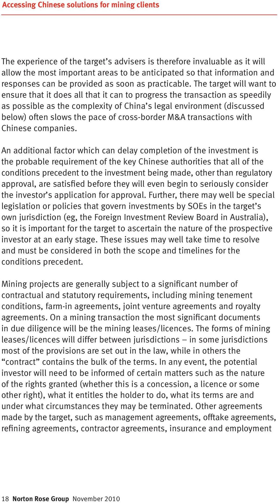 The target will want to ensure that it does all that it can to progress the transaction as speedily as possible as the complexity of China s legal environment (discussed below) often slows the pace