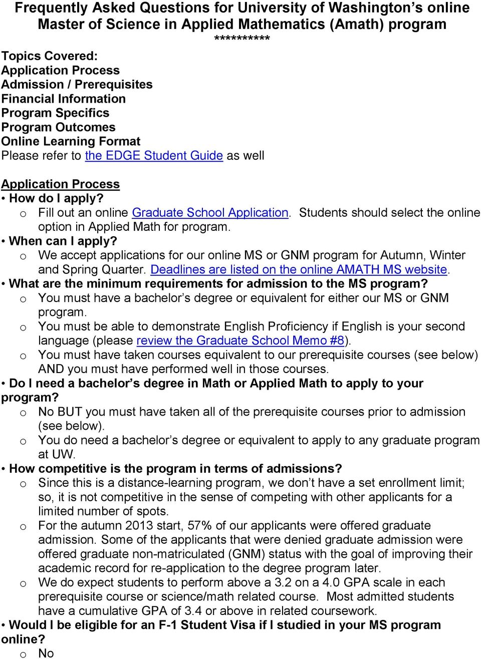 o Fill out an online Graduate School Application. Students should select the online option in Applied Math for program. When can I apply?