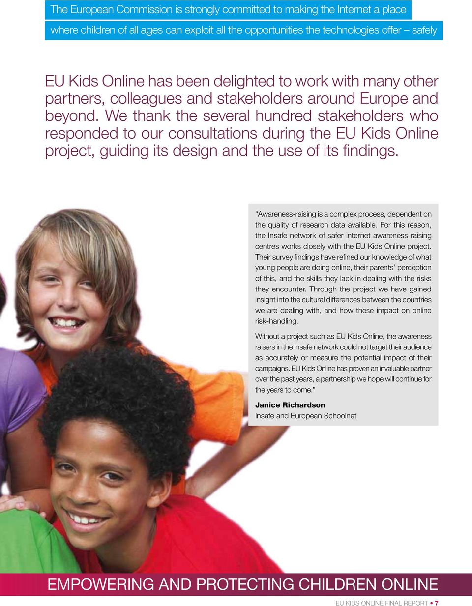 We thank the several hundred stakeholders who responded to our consultations during the EU Kids Online project, guiding its design and the use of its findings.
