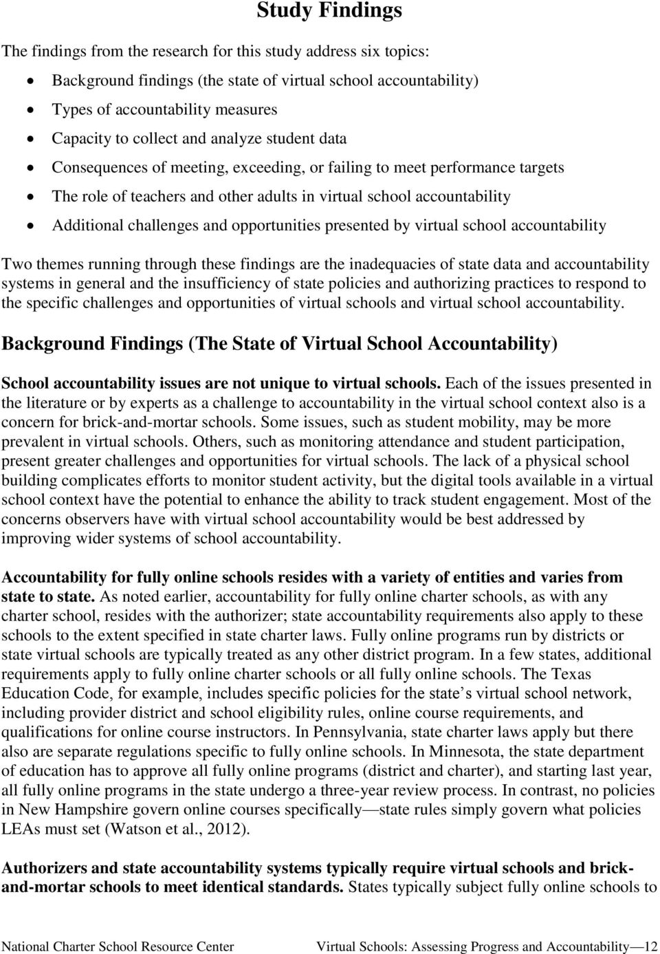 opportunities presented by virtual school accountability Two themes running through these findings are the inadequacies of state data and accountability systems in general and the insufficiency of