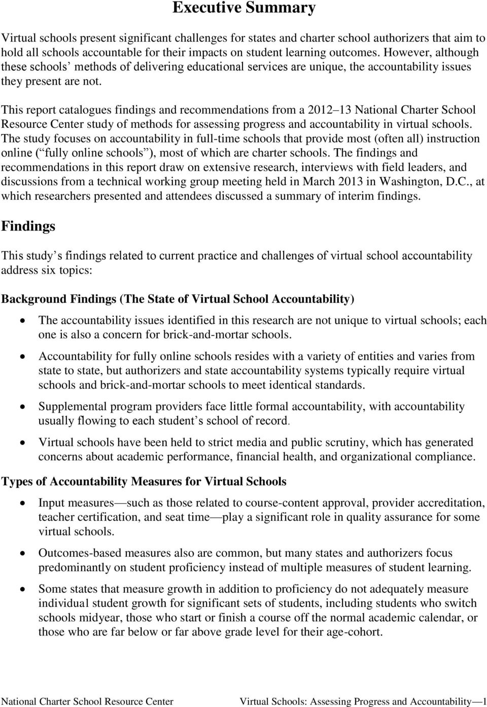 This report catalogues findings and recommendations from a 2012 13 National Charter School Resource Center study of methods for assessing progress and accountability in virtual schools.