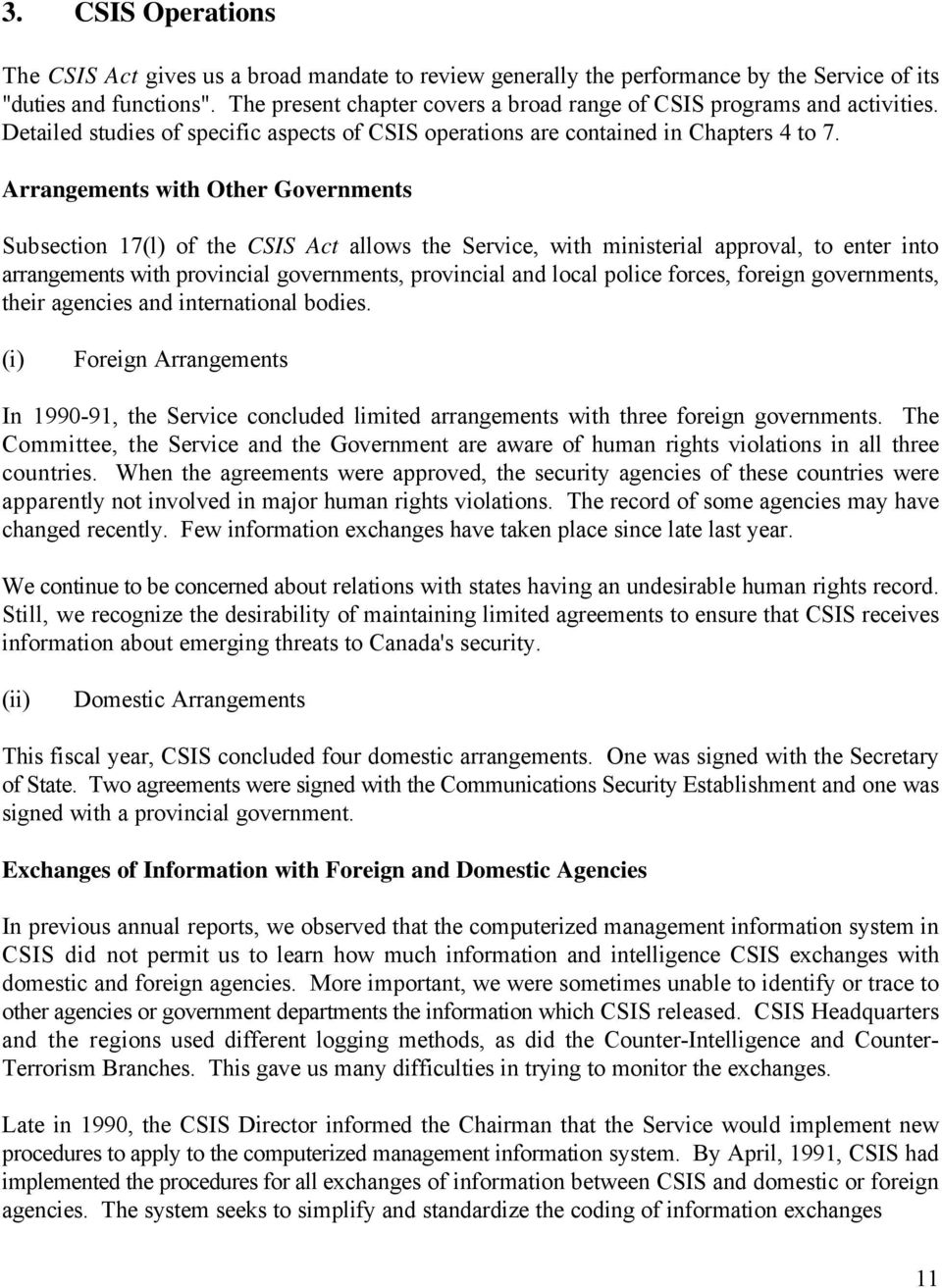 Arrangements with Other Governments Subsection 17(l) of the CSIS Act allows the Service, with ministerial approval, to enter into arrangements with provincial governments, provincial and local police