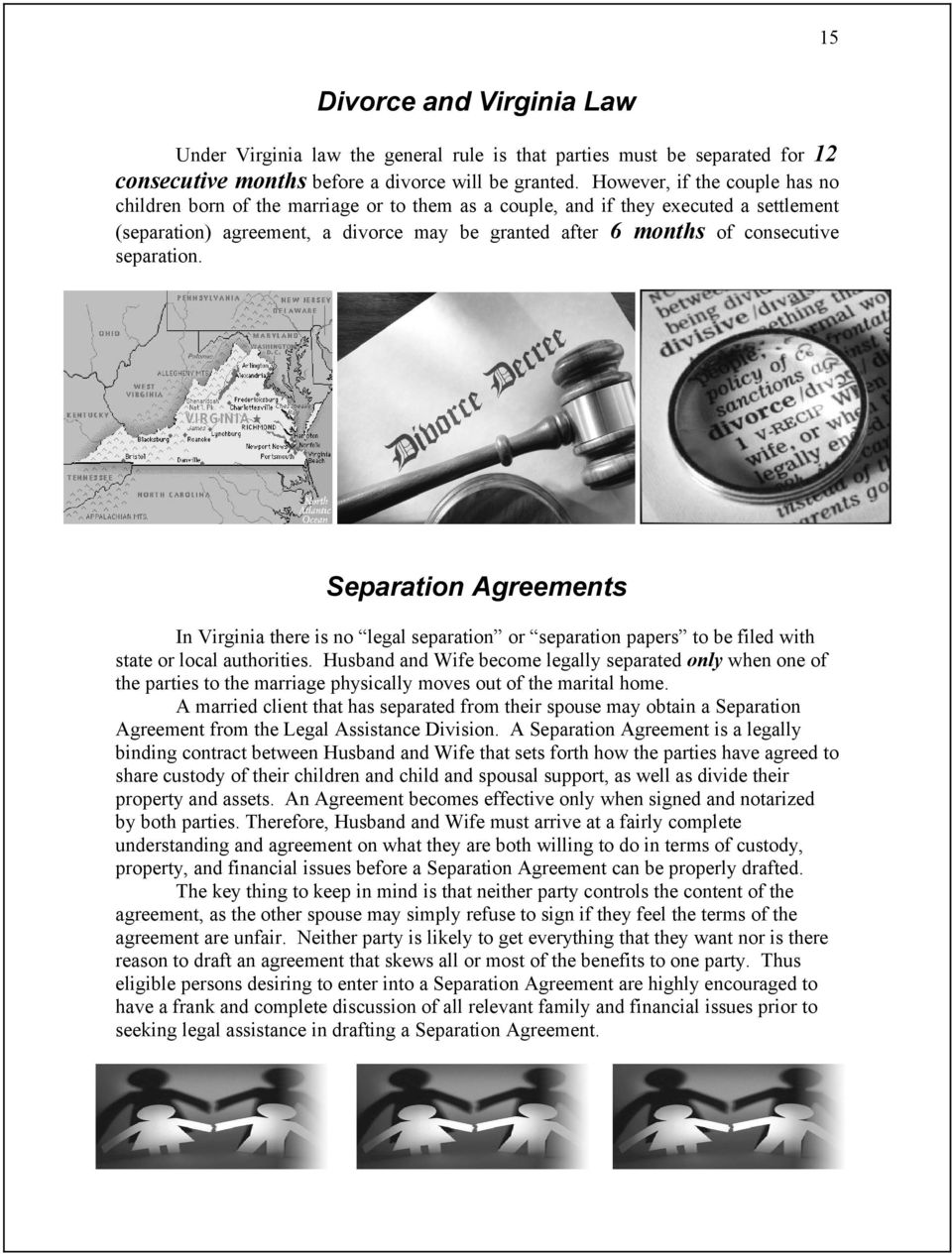 separation. Separation Agreements In Virginia there is no legal separation or separation papers to be filed with state or local authorities.