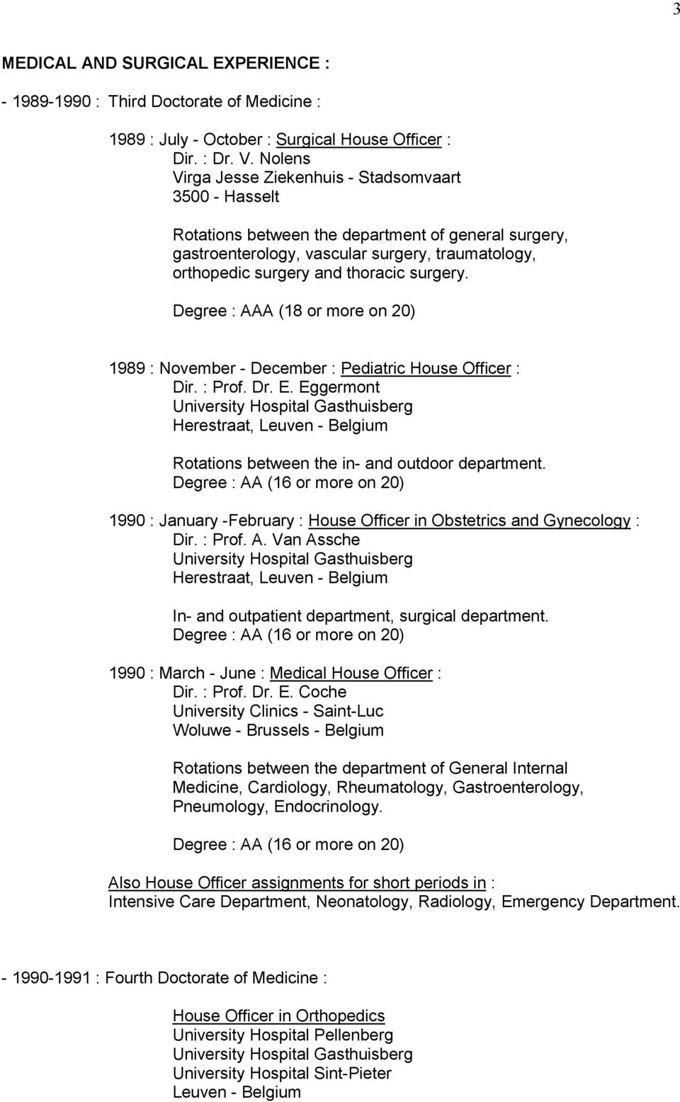 surgery. Degree : AAA (18 or more on 20) 1989 : November - December : Pediatric House Officer : Dir. : Prof. Dr. E.