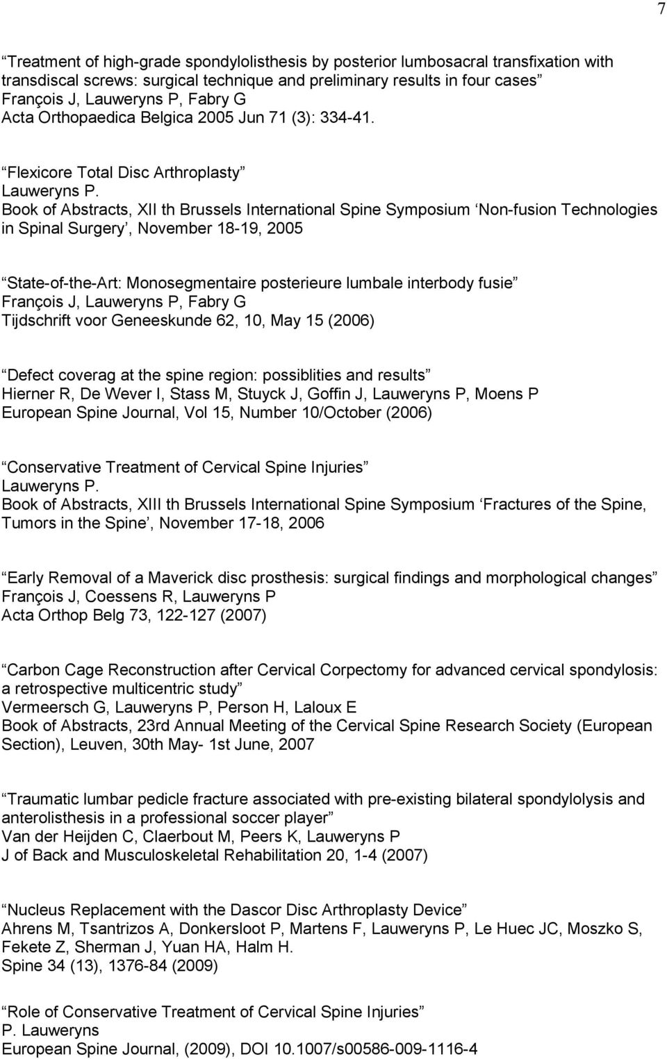 Book of Abstracts, XII th Brussels International Spine Symposium Non-fusion Technologies in Spinal Surgery, November 18-19, 2005 State-of-the-Art: Monosegmentaire posterieure lumbale interbody fusie