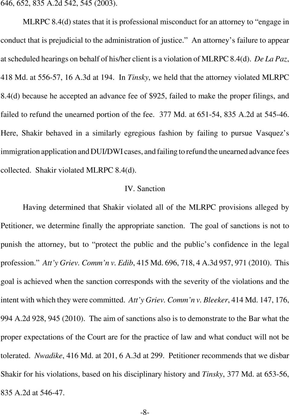 In Tinsky, we held that the attorney violated MLRPC 8.4(d) because he accepted an advance fee of $925, failed to make the proper filings, and failed to refund the unearned portion of the fee. 377 Md.