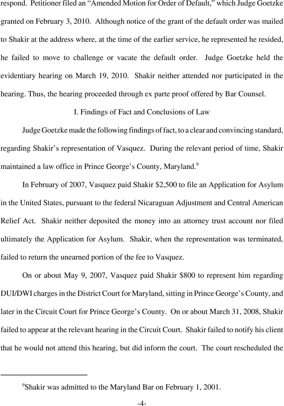the default order. Judge Goetzke held the evidentiary hearing on March 19, 2010. Shakir neither attended nor participated in the hearing.