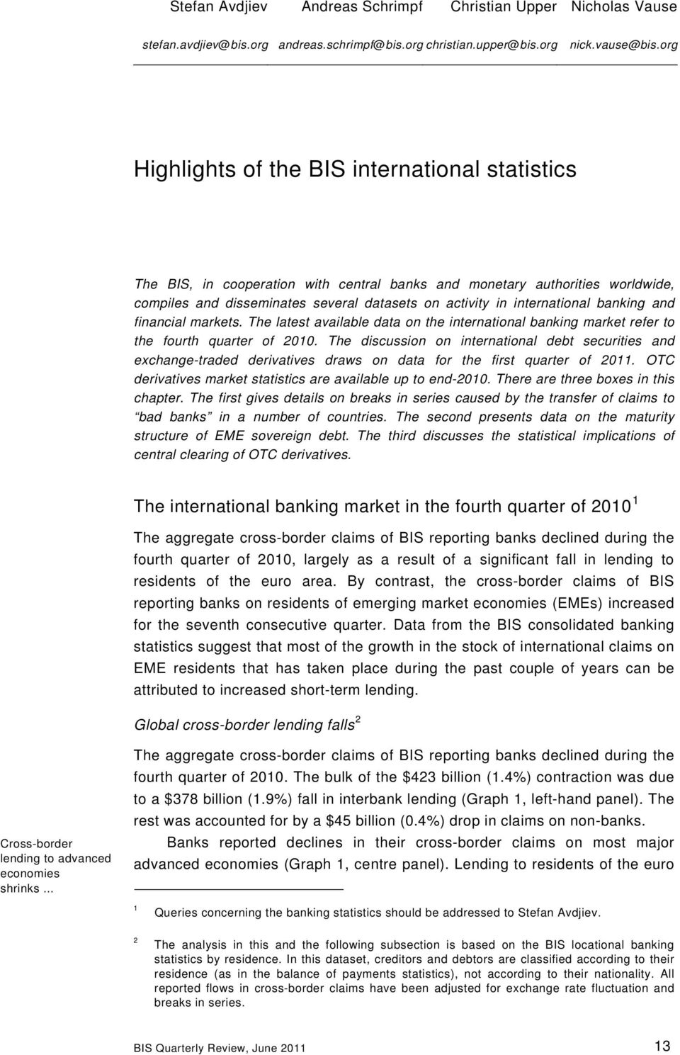 international banking and financial markets. The latest available data on the international banking market refer to the fourth quarter of 21.