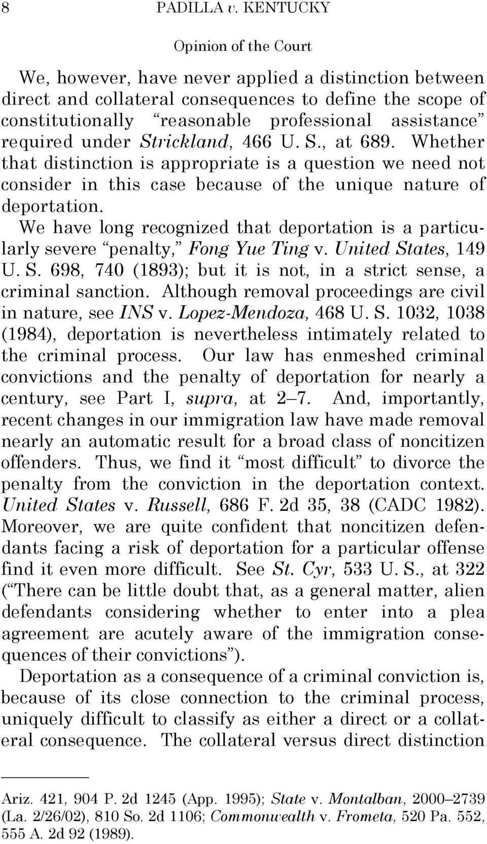 required under Strickland, 466 U. S., at 689. Whether that distinction is appropriate is a question we need not consider in this case because of the unique nature of deportation.