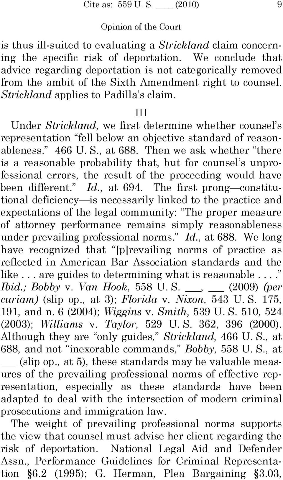III Under Strickland, we first determine whether counsel s representation fell below an objective standard of reasonableness. 466 U. S., at 688.