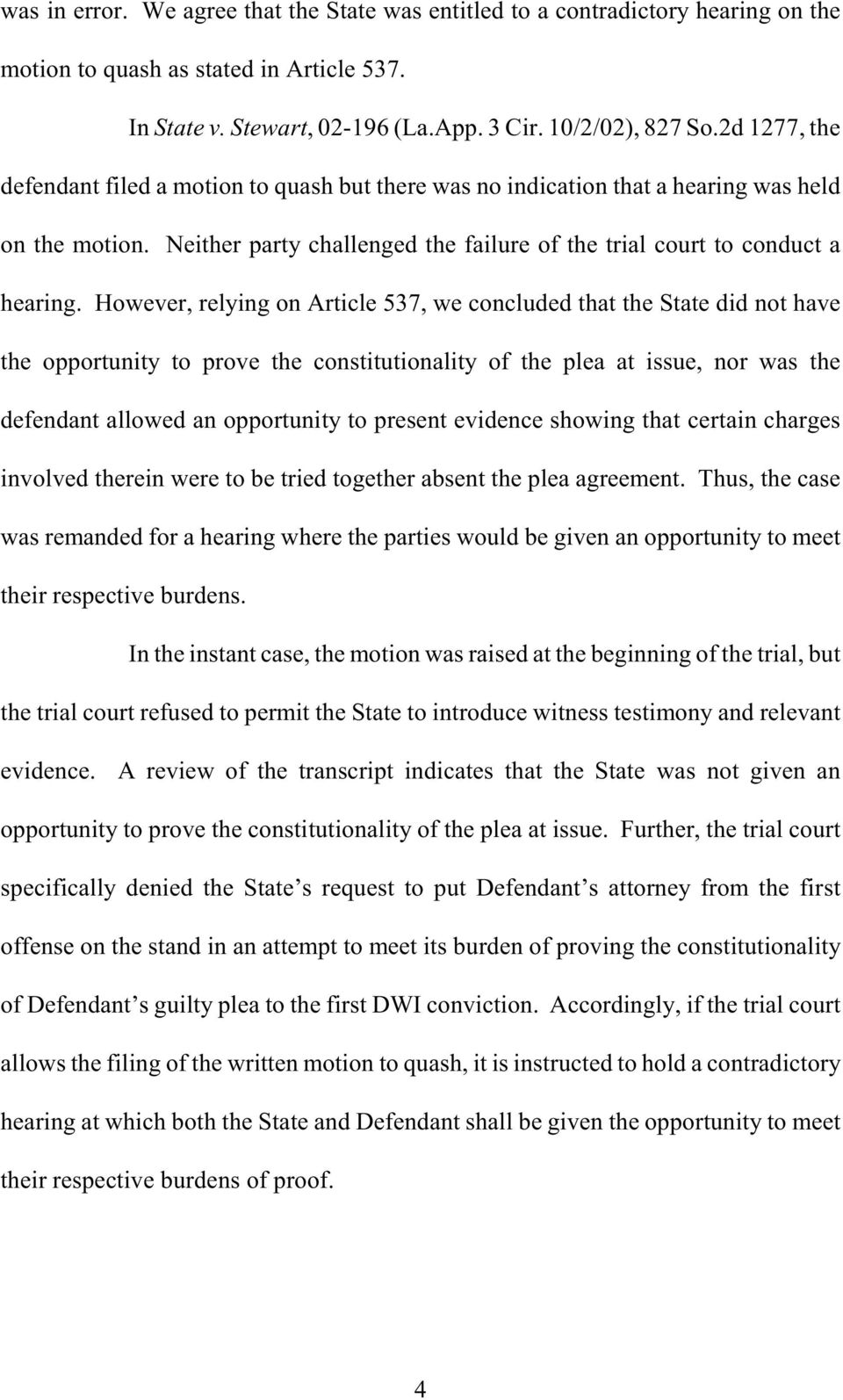 However, relying on Article 537, we concluded that the State did not have the opportunity to prove the constitutionality of the plea at issue, nor was the defendant allowed an opportunity to present