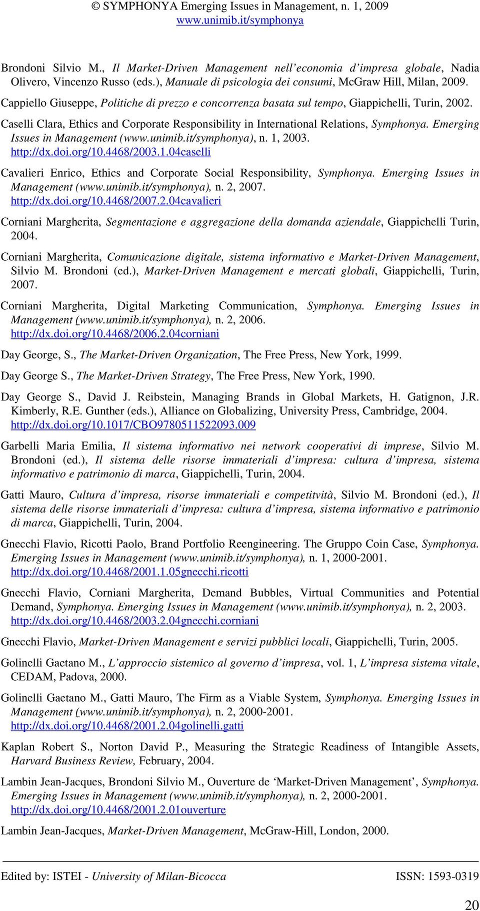 Emerging Issues in Management (), n. 1, 2003. http://dx.doi.org/10.4468/2003.1.04caselli Cavalieri Enrico, Ethics and Corporate Social Responsibility, Symphonya. Emerging Issues in Management (), n.