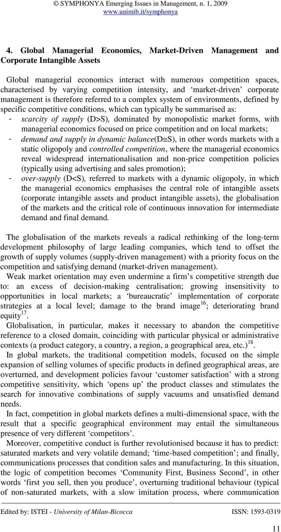 scarcity of supply (D>S), dominated by monopolistic market forms, with managerial economics focused on price competition and on local markets; - demand and supply in dynamic balance(d S), in other