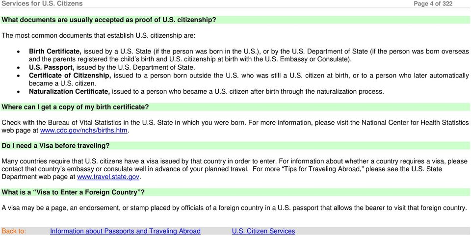 S. Embassy or Consulate). U.S. Passport, issued by the U.S. Department of State. Certificate of Citizenship, issued to a person born outside the U.S. who was still a U.S. citizen at birth, or to a person who later automatically became a U.