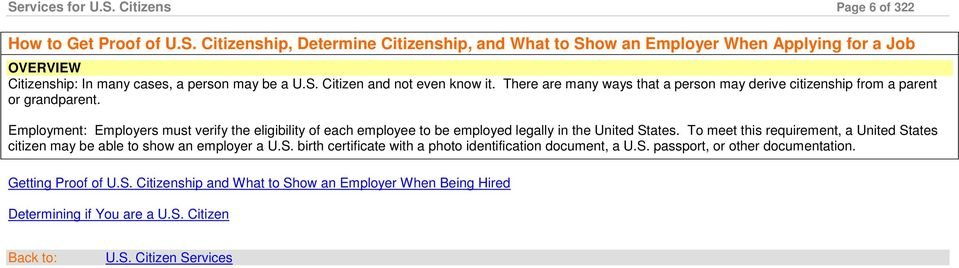 Employment: Employers must verify the eligibility of each employee to be employed legally in the United States.