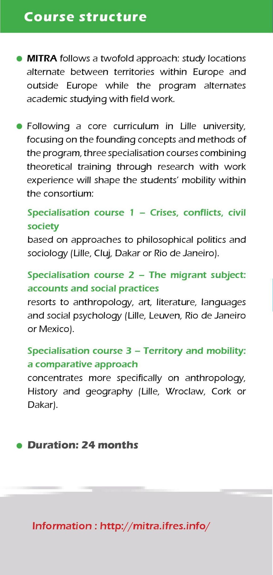 experience will shape the students mobility within the consortium: Specialisation course 1 Crises, conflicts, civil society based on approaches to philosophical politics and sociology (Lille, Cluj,