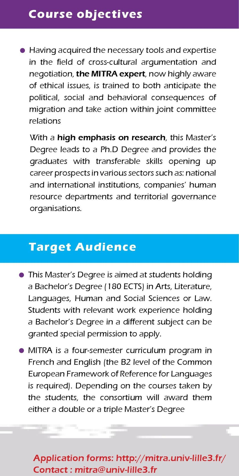 D Degree and provides the graduates with transferable skills opening up career prospects in various sectors such as: national and international institutions, companies human resource departments and