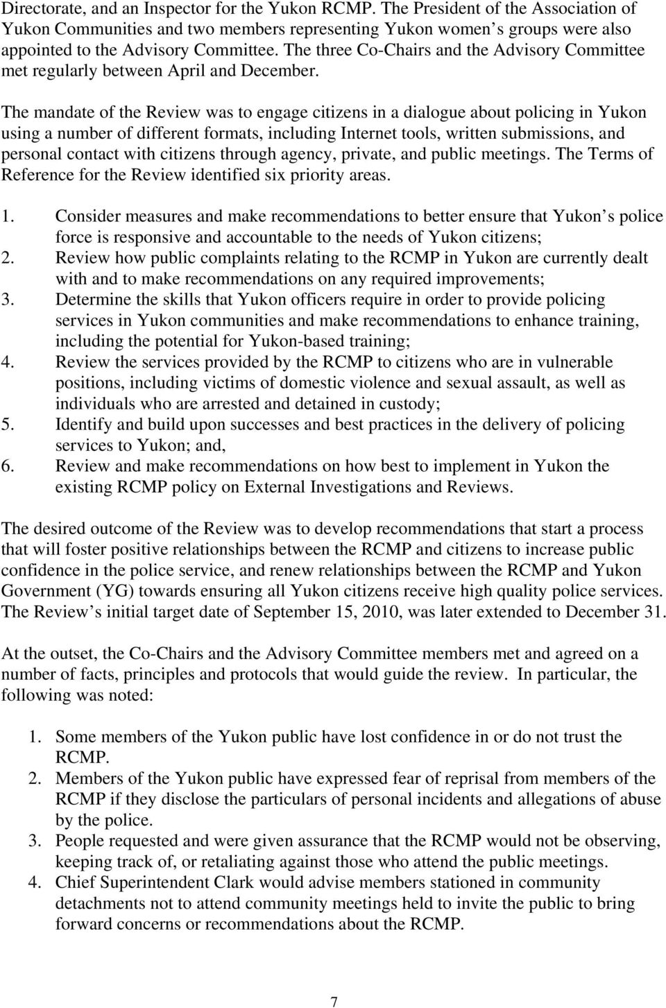 The mandate of the Review was to engage citizens in a dialogue about policing in Yukon using a number of different formats, including Internet tools, written submissions, and personal contact with
