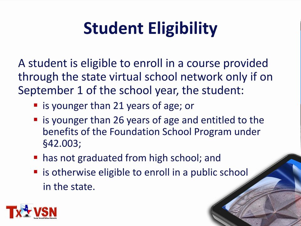 or is younger than 26 years of age and entitled to the benefits of the Foundation School Program under
