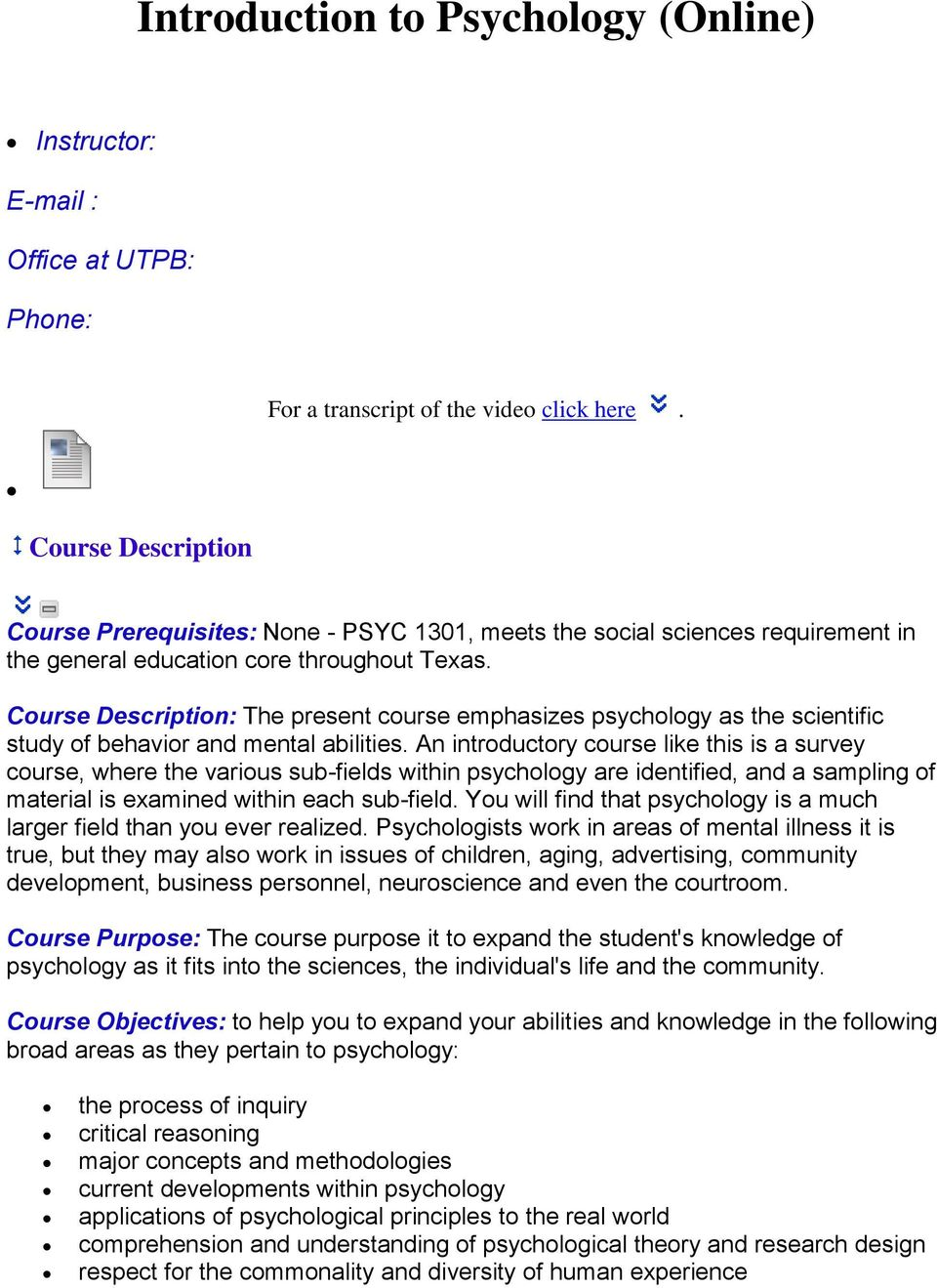 Course Description: The present course emphasizes psychology as the scientific study of behavior and mental abilities.