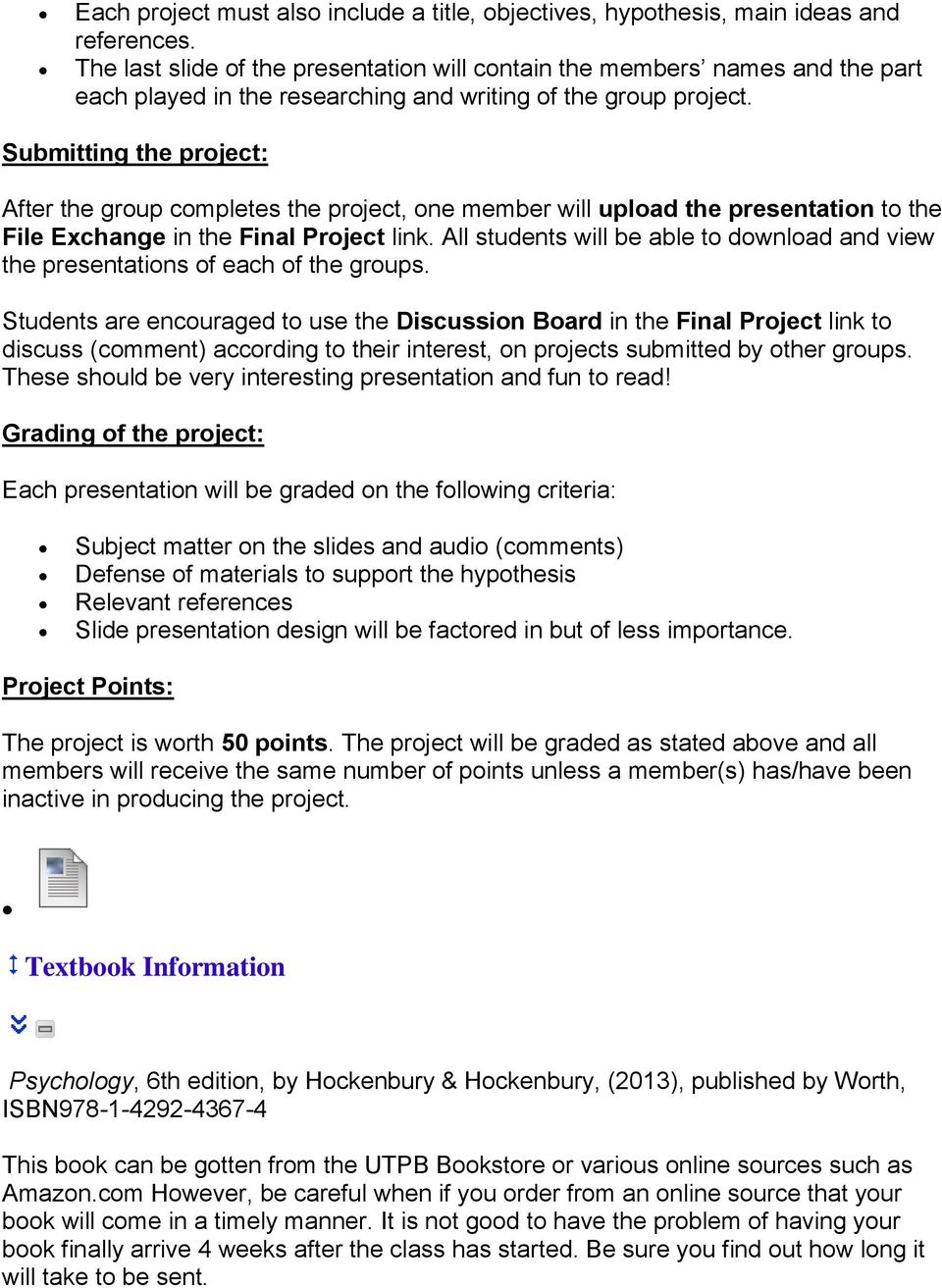 Submitting the project: After the group completes the project, one member will upload the presentation to the File Exchange in the Final Project link.