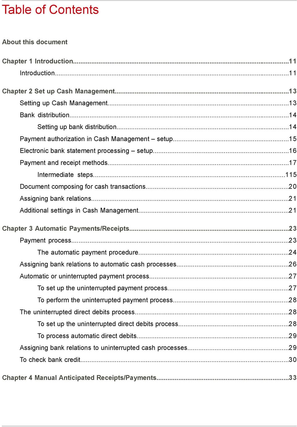 ..115 Document composing for cash transactions...20 Assigning bank relations...21 Additional settings in Cash Management...21 Chapter 3 Automatic Payments/Receipts...23 Payment process.