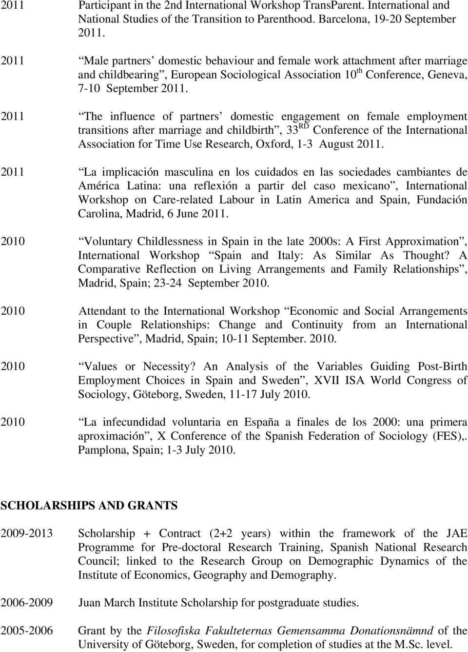 2011 The influence of partners domestic engagement on female employment transitions after marriage and childbirth, 33 RD Conference of the International Association for Time Use Research, Oxford, 1-3