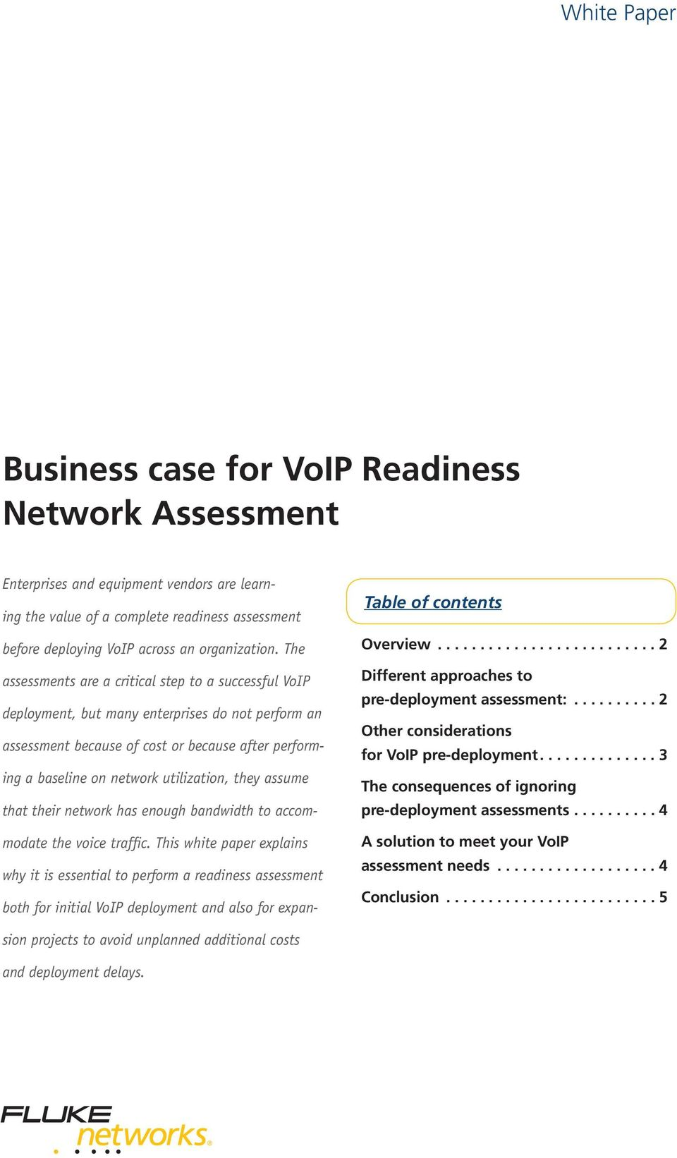 ........................ 5 Enterprises and equipment vendors are learning the value of a complete readiness assessment before deploying VoIP across an organization.