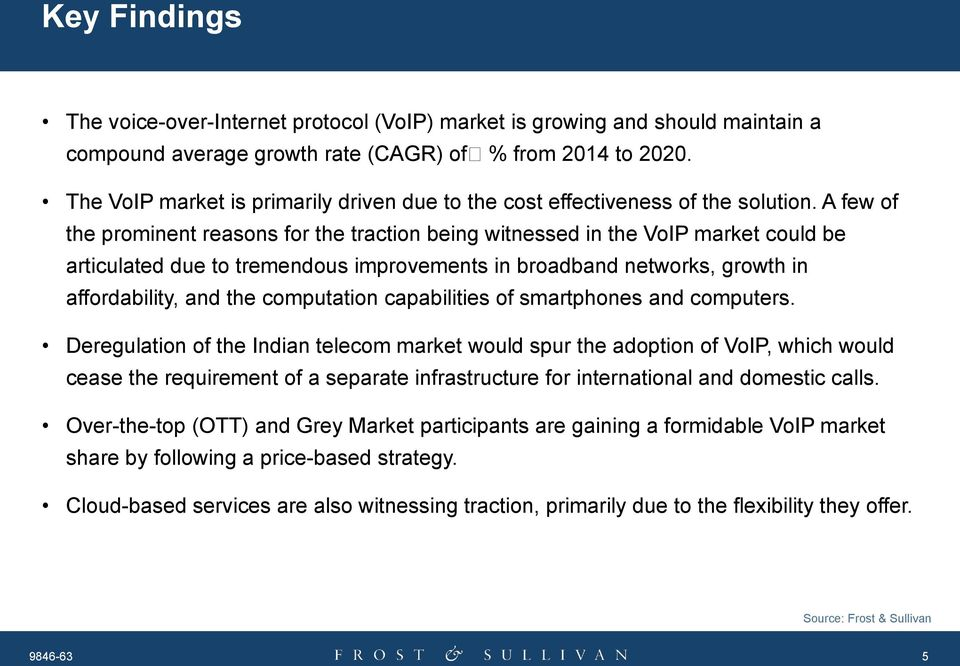 A few of the prominent reasons for the traction being witnessed in the VoIP market could be articulated due to tremendous improvements in broadband networks, growth in affordability, and the