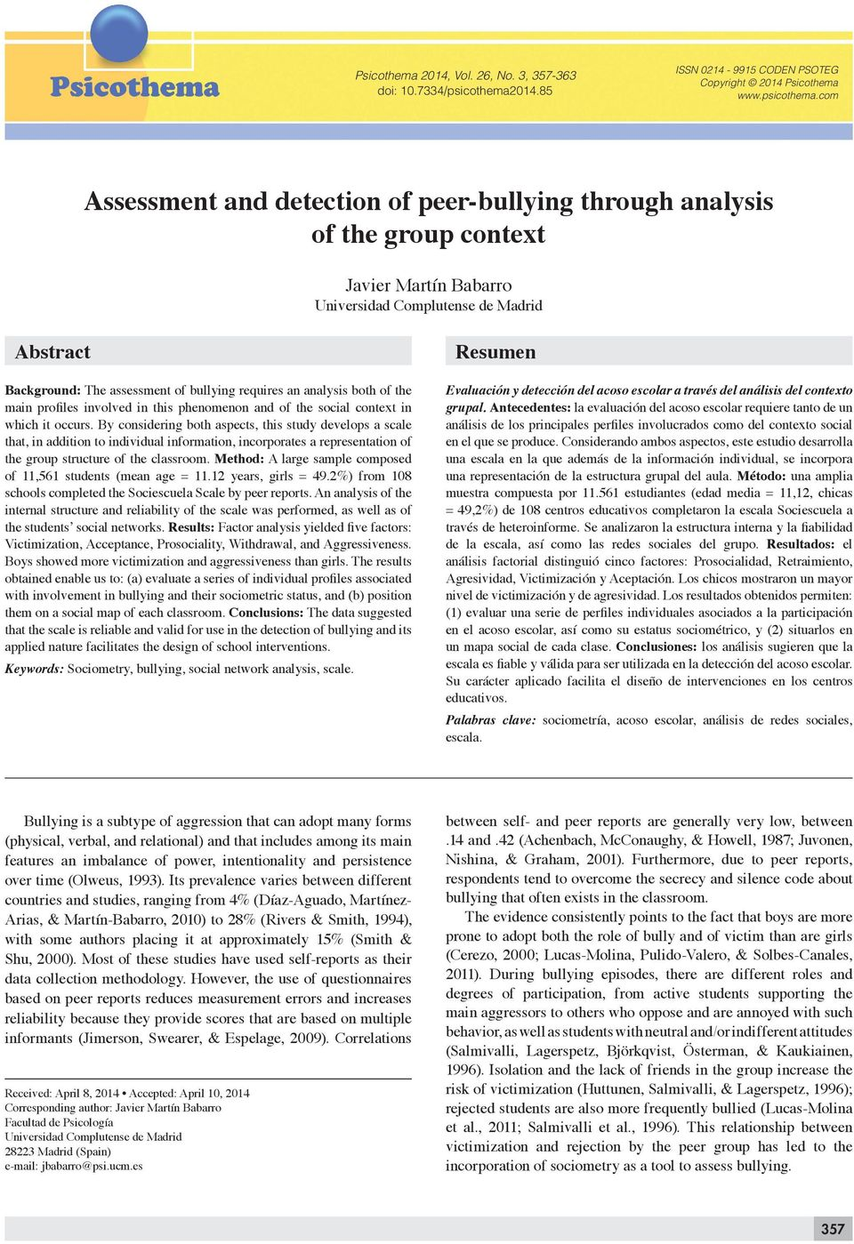 com Assessment and detection of peer-bullying through analysis of the group context Javier Martín Babarro Universidad Complutense de Madrid Abstract Background: The assessment of bullying requires an