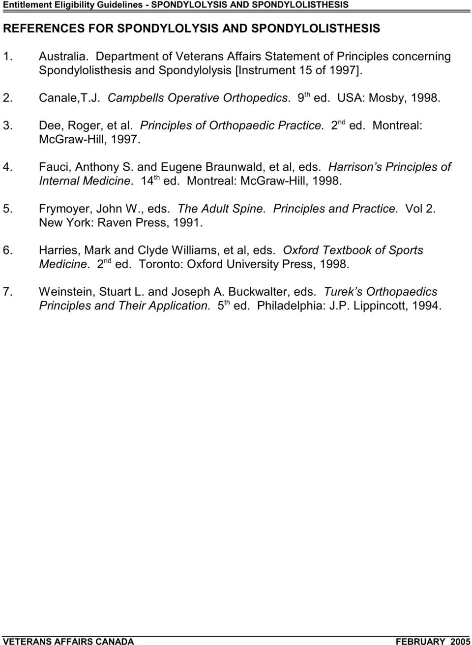 USA: Mosby, 1998. nd 3. Dee, Roger, et al. Principles of Orthopaedic Practice. 2 ed. Montreal: McGraw-Hill, 1997. 4. Fauci, Anthony S. and Eugene Braunwald, et al, eds.