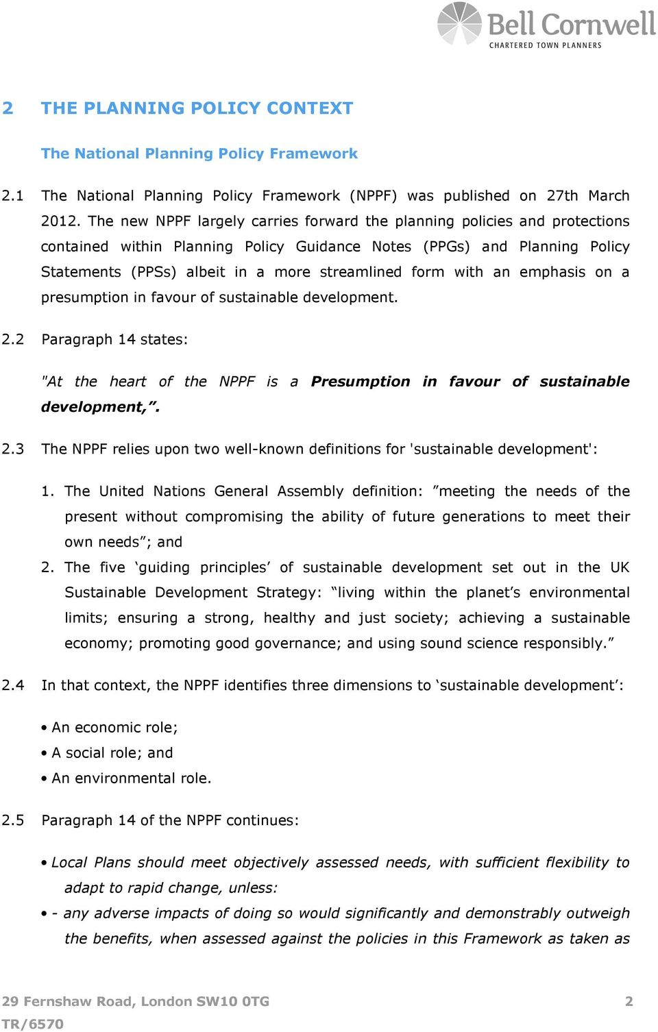 "form with an emphasis on a presumption in favour of sustainable development. 2.2 Paragraph 14 states: ""At the heart of the NPPF is a Presumption in favour of sustainable development,. 2.3 The NPPF relies upon two well-known definitions for 'sustainable development': 1."