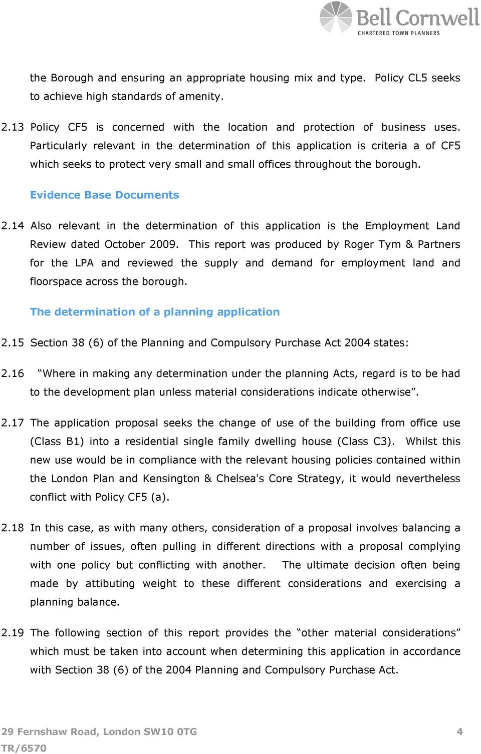 14 Also relevant in the determination of this application is the Employment Land Review dated October 2009.