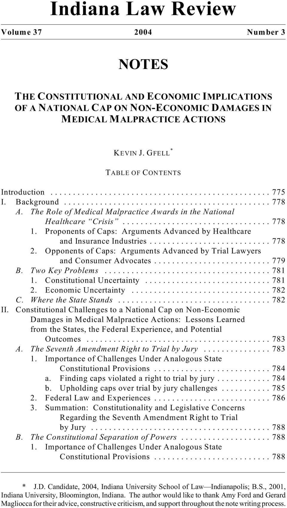 Proponents of Caps: Arguments Advanced by Healthcare and Insurance Industries...778 2. Opponents of Caps: Arguments Advanced by Trial Lawyers and Consumer Advocates...779 B. Two Key Problems...781 1.