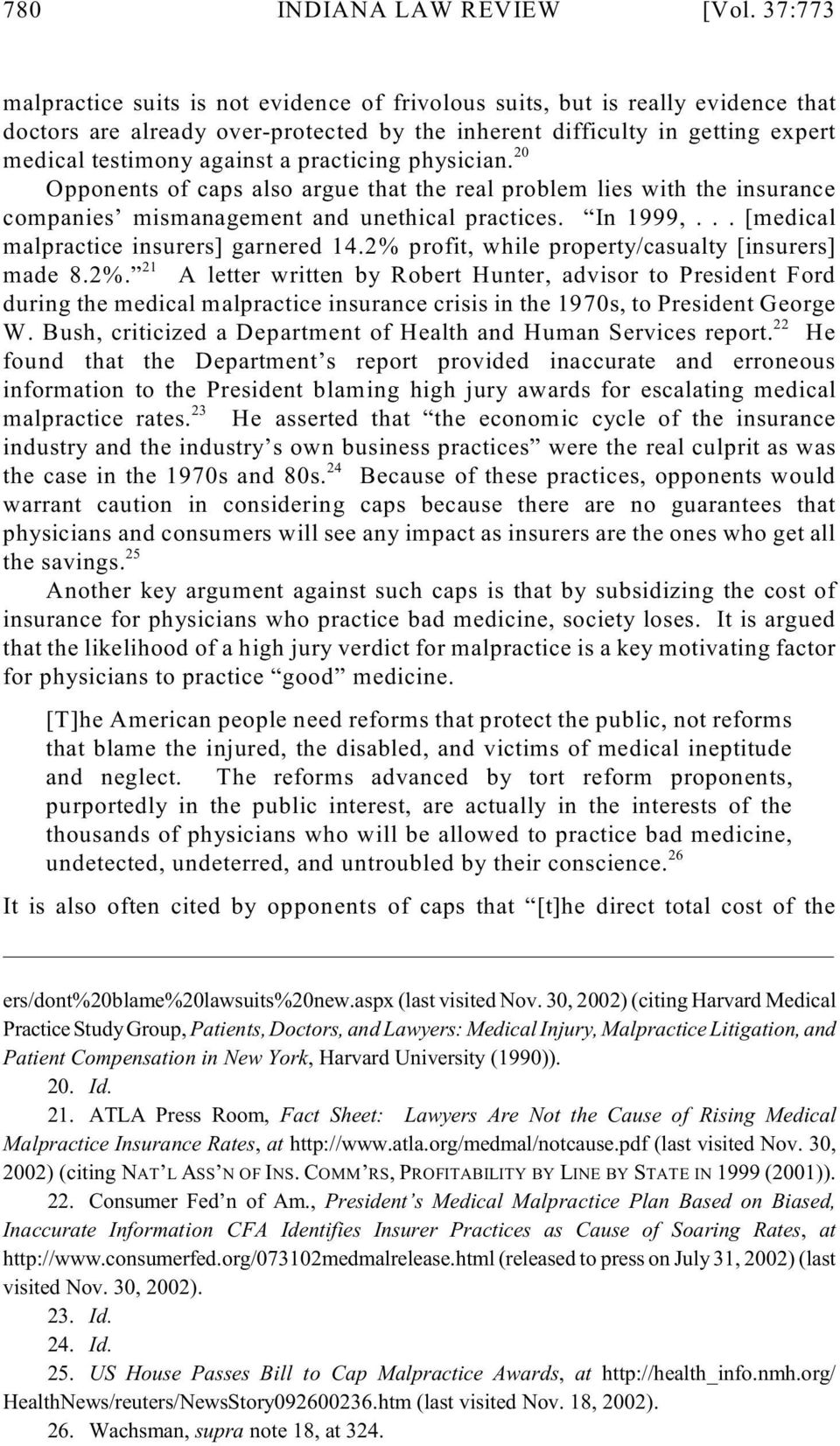 practicing physician. 20 Opponents of caps also argue that the real problem lies with the insurance companies mismanagement and unethical practices. In 1999,.