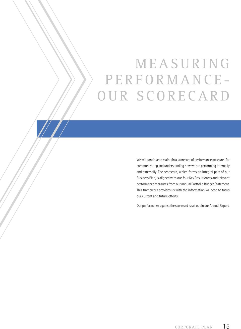 The scorecard, which forms an integral part of our Business Plan, is aligned with our four Key Result Areas and relevant performance measures from