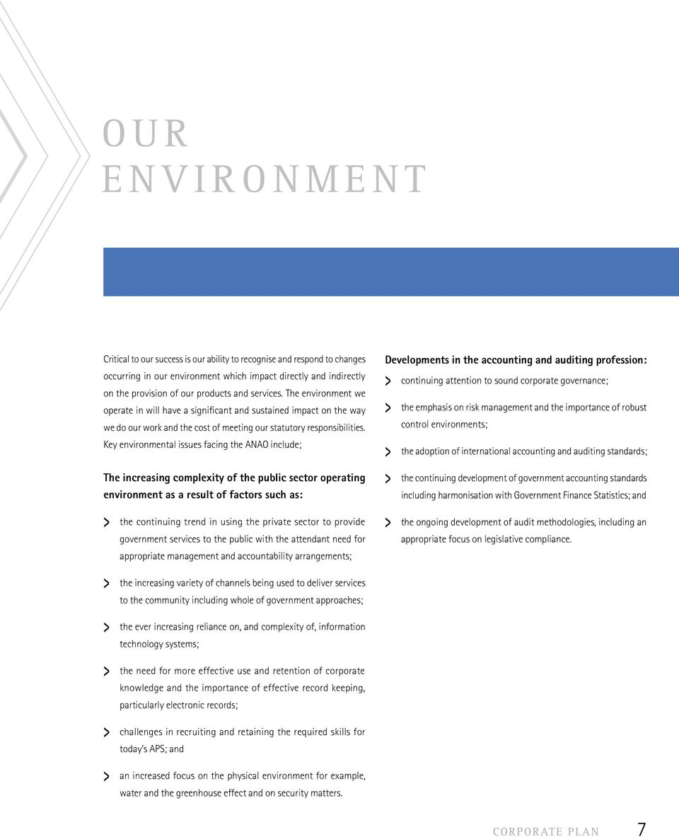 Key environmental issues facing the ANAO include; The increasing complexity of the public sector operating environment as a result of factors such as: > the continuing trend in using the private