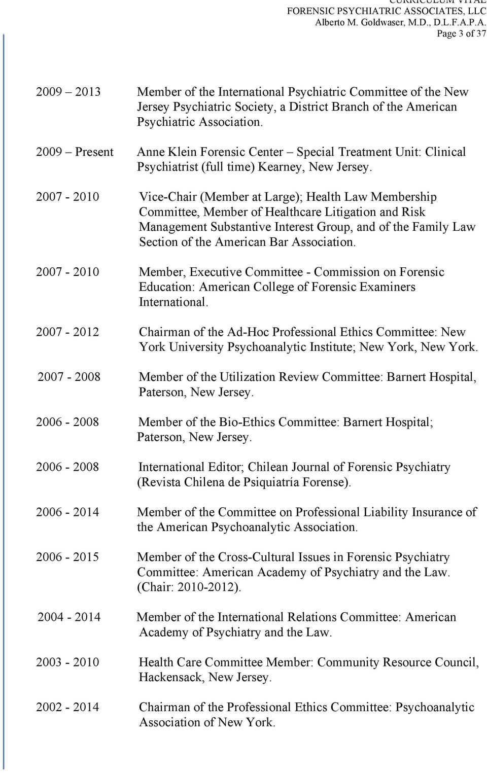 2007-2010 Vice-Chair (Member at Large); Health Law Membership Committee, Member of Healthcare Litigation and Risk Management Substantive Interest Group, and of the Family Law Section of the American