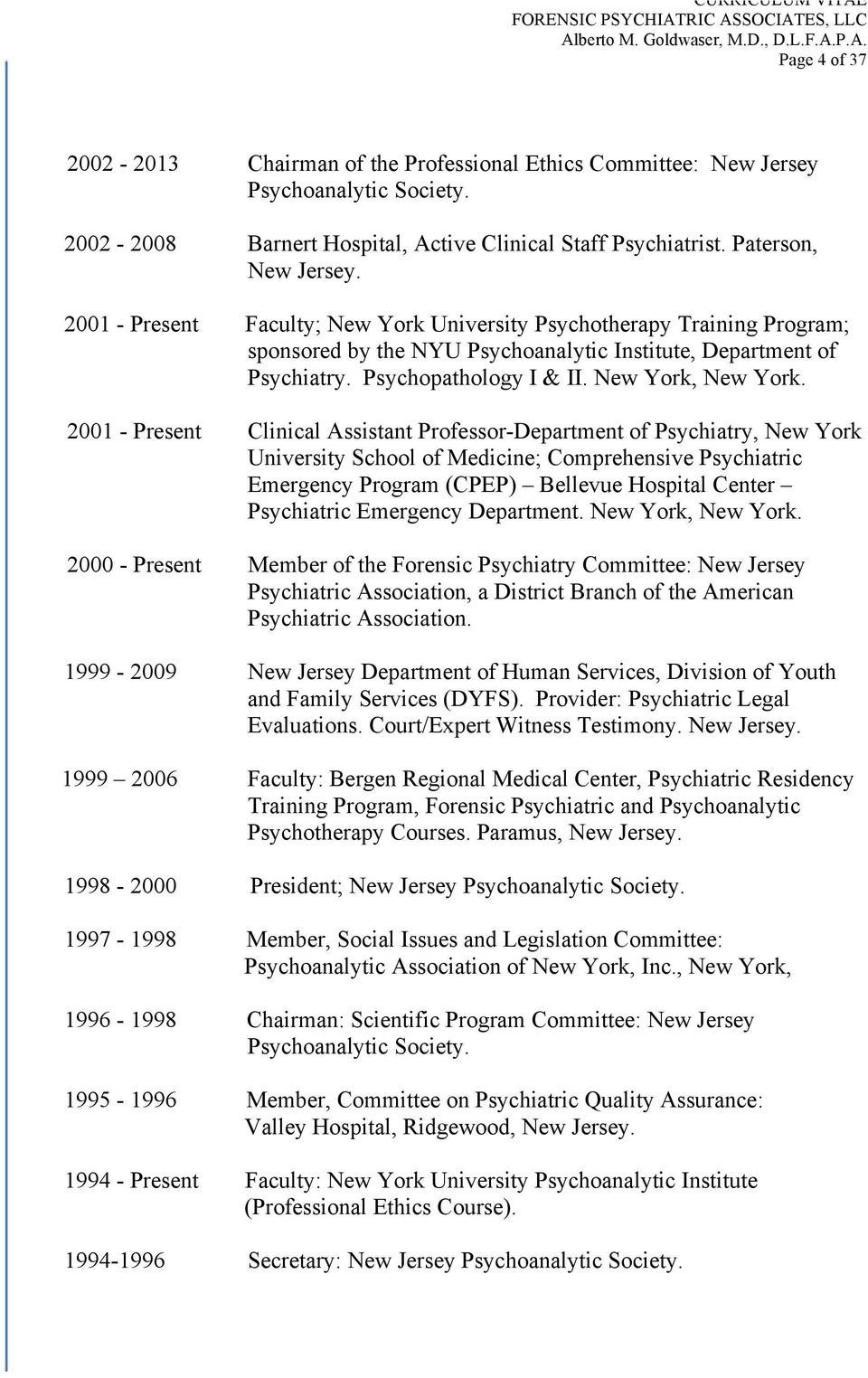 2001 - Present Clinical Assistant Professor-Department of Psychiatry, New York University School of Medicine; Comprehensive Psychiatric Emergency Program (CPEP) Bellevue Hospital Center Psychiatric