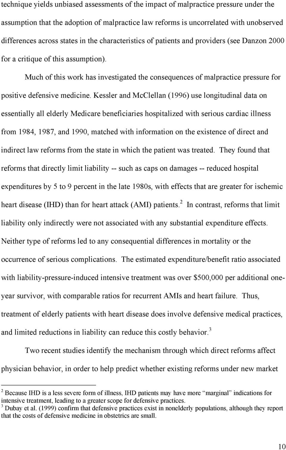 Much of this work has investigated the consequences of malpractice pressure for positive defensive medicine.