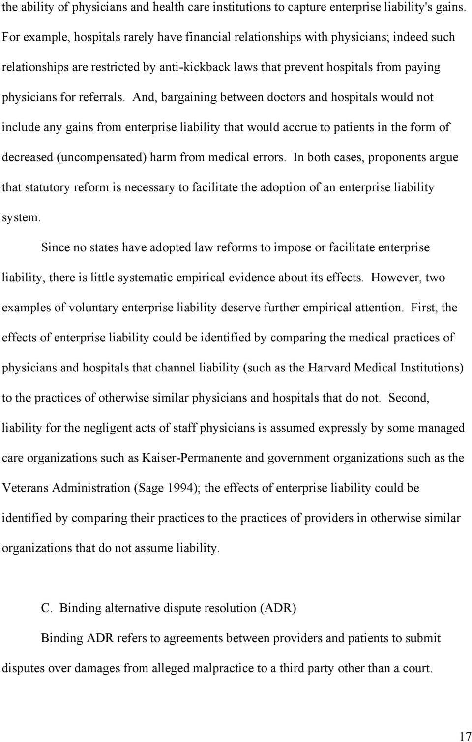 And, bargaining between doctors and hospitals would not include any gains from enterprise liability that would accrue to patients in the form of decreased (uncompensated) harm from medical errors.