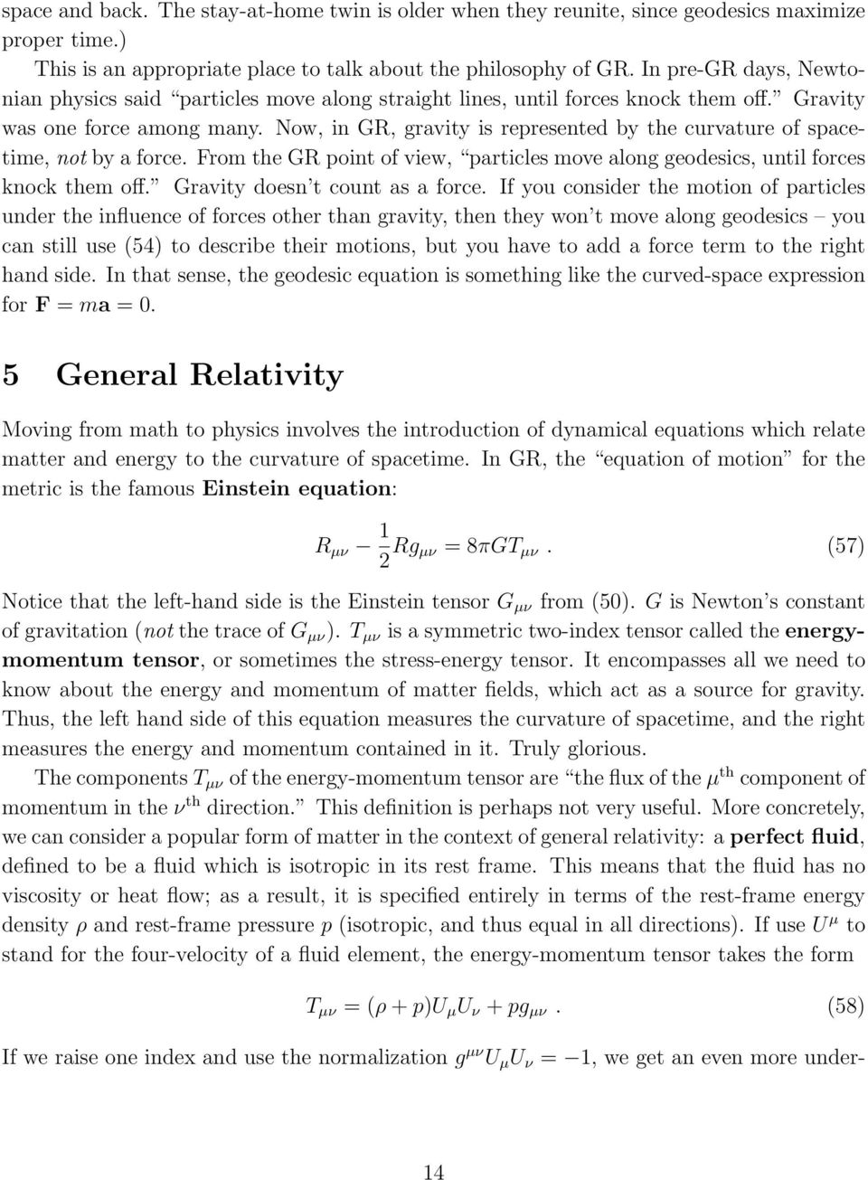 Now, in GR, gravity is represented by the curvature of spacetime, not by a force. From the GR point of view, particles move along geodesics, until forces knock them off.