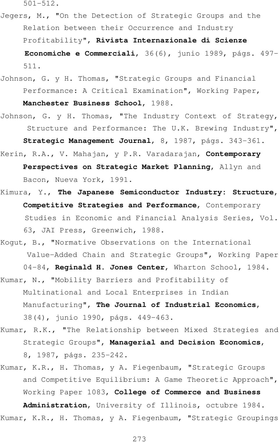 "497-511. Johnson, G. y H. Thomas, ""Strategic Groups and Financial Performance: A Critical Examination"", Working Paper, Manchester Business School, 1988. Johnson, G. y H. Thomas, ""The Industry Context of Strategy, Structure and Performance: The U."