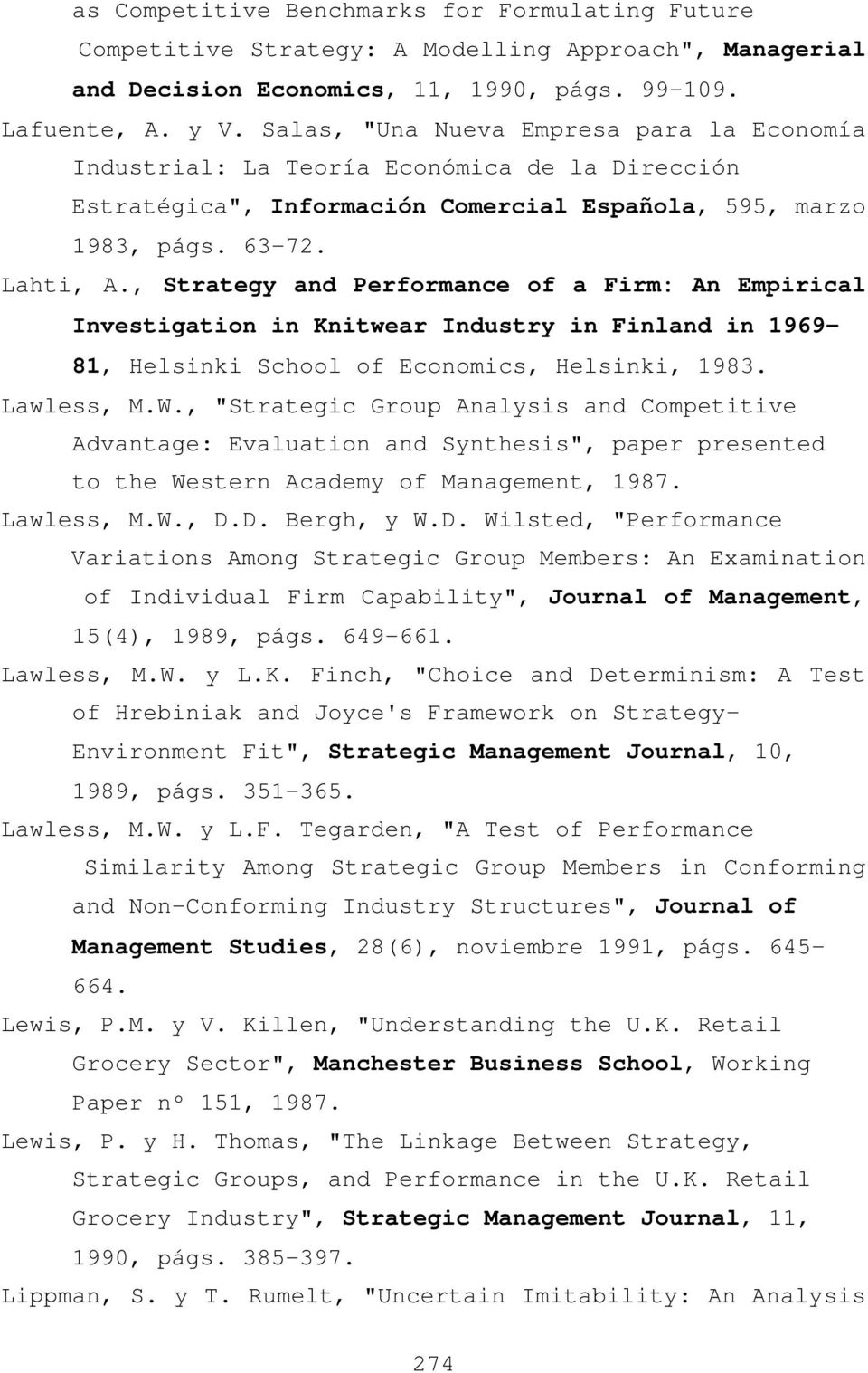 , Strategy and Performance of a Firm: An Empirical Investigation in Knitwear Industry in Finland in 1969-81, Helsinki School of Economics, Helsinki, 1983. Lawless, M.W.