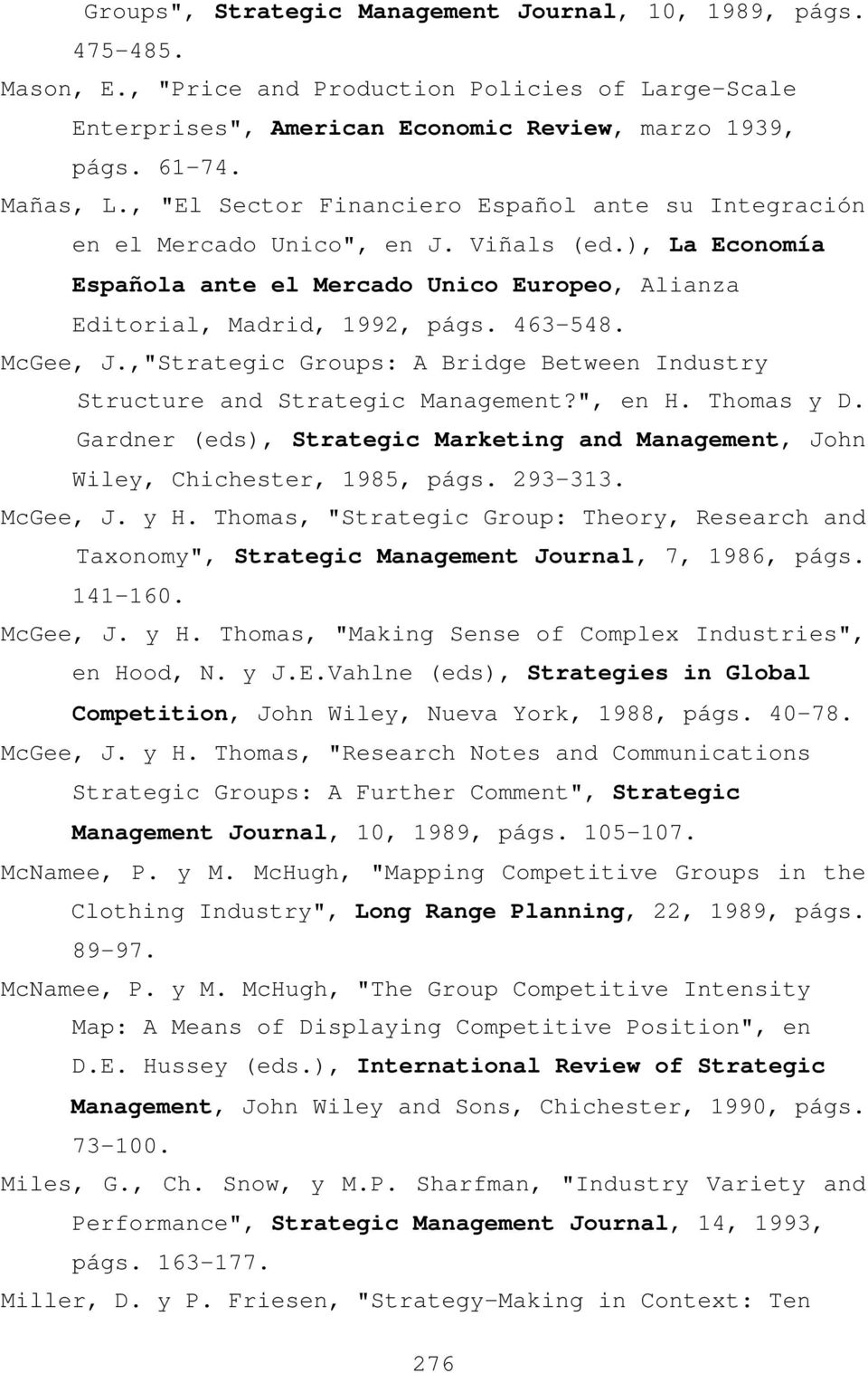 "McGee, J.,""Strategic Groups: A Bridge Between Industry Structure and Strategic Management?"", en H. Thomas y D. Gardner (eds), Strategic Marketing and Management, John Wiley, Chichester, 1985, págs."