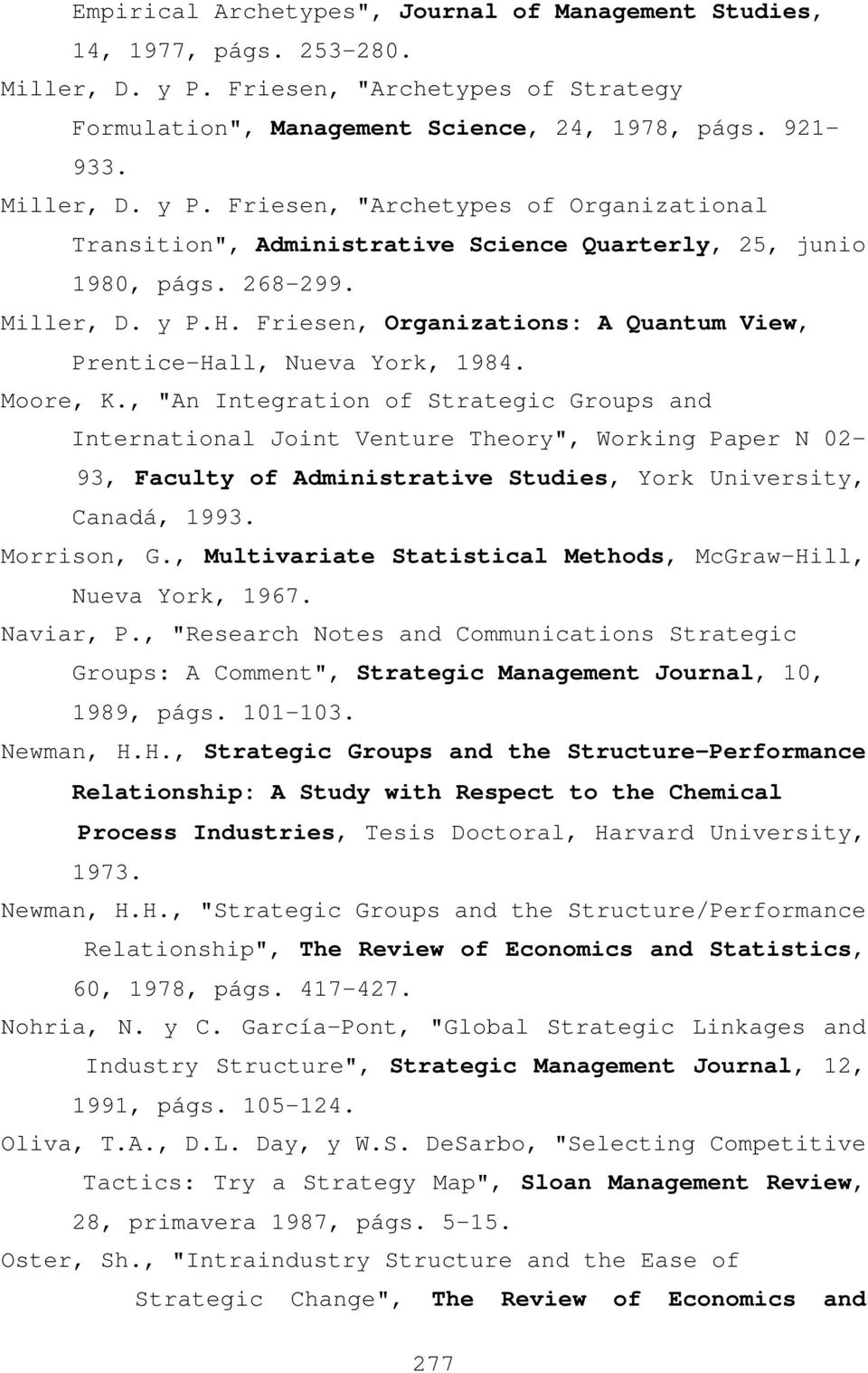 "Friesen, ""Archetypes of Organizational Transition"", Administrative Science Quarterly, 25, junio 1980, págs. 268-299. Miller, D. y P.H."