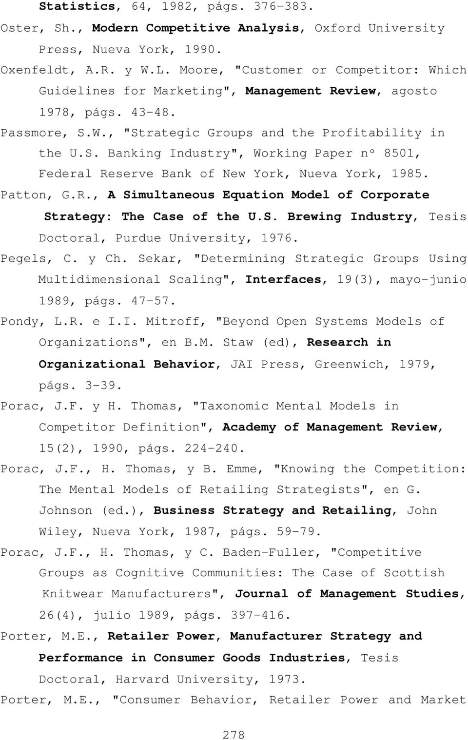 "W., ""Strategic Groups and the Profitability in the U.S. Banking Industry"", Working Paper nº 8501, Federal Reserve Bank of New York, Nueva York, 1985. Patton, G.R., A Simultaneous Equation Model of Corporate Strategy: The Case of the U."